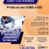 Curso 12/Fevereiro: Práticas em ICMS e ISS