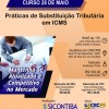 Curso 28/Maio: Práticas de Substituição Tributária em ICMS – Vale 7 pontos EPC