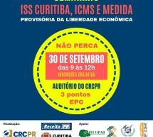 SEMINÁRIO 30/09: ISS – CURITIBA, ICM'S e MEDIDA PROVISÓRIA DA LIBERDADE ECONÔMICA, no CRCPR