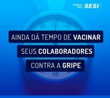 Ainda dá tempo de vacinar seus colaboradores contra a GRIPE – via Parceria Sesi