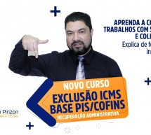 Novo curso GRAVADO – Exclusão ICMS base PIS-COFINS – Recuperação Administrativa